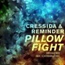 Cressida & Reminder - Pillowfight (Original Mix)