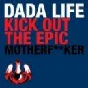 Dada Life - Kick Out The Epic Motherf**ker (Original Mix)