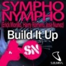 Erick Morillo, Jose Nunez, Harry Romero, Sympho Nympho - Build It Up (In Your Face Mix)