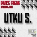 Utku S - Dance Freak (Original Mix)