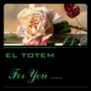 El Totem - For You ....