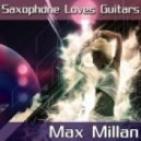 Max Millan - Saxophone Loves Guitars (Gabry C Sax Version Remix)