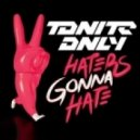 Tonite Only - Haters Gonna Hate (Nicky Romero 'Out Of Space' Remix)