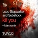 Loop Stepwalker & Subshock - Kill You