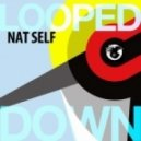 Nat Self - Looped Down (Original Mix)