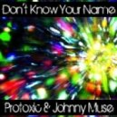 Protoxic & Johnny Muse - Don't Know Your Name (Indy Lopez Remix)
