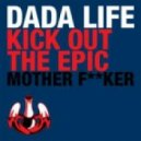 Dada Life - Kick Out The Epic Motherf**ker (A.G.Trio Rework)