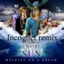 Empire Of The Sun - Walking On A Dream  (Incognet Remix )