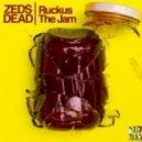 Zeds Dead - Ruckus The Jam