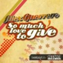 Alex Guerrero - So Much Love To Give (Original Mix)