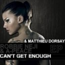 Robbie Neji & A-Peace - Can't Get Enough (Matthieu Dorsay Original Mix)