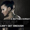 Robbie Neji & A-Peace - Can\'t Get Enough (Matthieu Dorsay Original Mix)