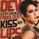 Dev feat. Fabolous - Kiss My Lips (It\'s The DJ Kue Remix!)