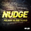 Felguk, Dirtyloud - NUDGE (Original Mix)