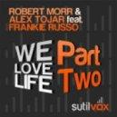 Robert Morr & Alex Tojar feat. Frankie Russo - We Love Life (Dani Vars Pedroche Remix)