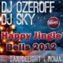 DJ Ozeroff & DJ Sky feat. Sax Delight & Roma - Happy Jingle Bells 2012 (Original Vocal Mix)