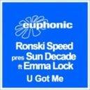 Ronski Speed Presents Sun Decade feat. Emma Lock - U Got Me