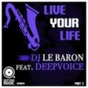 DJ Le Baron feat. Deepvoice - Live Your Life (DJ Groove\'s Deeper Remix)