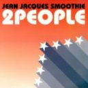 Jean Jaques Smoothie  - 2 People (Aint & Fish Remix)
