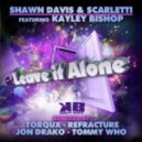 Shawn Davis & Scarletti & Kayley Bishop - Leave it Alone (Refracture Remix)