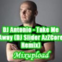 DJ Antonio - Take Me Away (DJ Slider AzZCore Remix)
