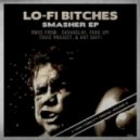 Lo-Fi Bitches - Smasher (Fukk Up Remix)