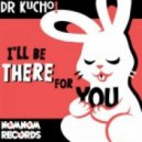 Dr. Kucho! - I\'ll Be There For You (Original Mix)