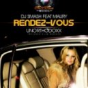 Dj Smash feat. Maury - Rendez Vous (UnorthodoxX Club Mix)