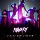Kovary - Let Me See U Dance (Original Mix)