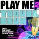 Troublegum - Too Drunk To Funk (Original Mix)