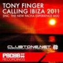 Tony Finger - Calling Ibiza 2011 ( Pacha Experience Mix)