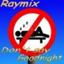 Raymix - Don't Say Goodnight (Ray's Second Love Mix)