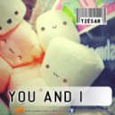 TZESAR - You And I (Original Mix)