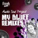 Audio Soul Project - My Bluff (Freestyle Man Easy Street Dub)