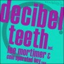 Decibel - Teeth (Lee Mortimer's 'Pull Up' Remix)