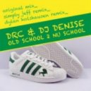 DJ Denise, DRC -  Old School 2 Nu School (Dylan Holshausen Remix)