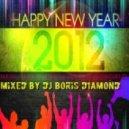 DJ Boris D1AMOND - HAPPY NEW YEAR 2012