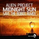 Alien Project  - Midnight Sun (Save The Robot Remix)