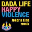 Dada Life - Happy Violence (Joker & Lind 2012 Remix)