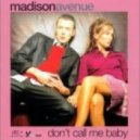 Madison Avenue - Dont Call Me Baby