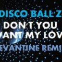 Disco Ball\'z - Don\'t You Want My Love (Levantine Remix)