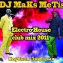 DJ Maks MeTis - КлуБная Эйфория  Выпуск № 15 (Elctro House  Mix 2012)
