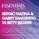Sergio Matina & Betty Bizarre & Gabry Sangineto - I Can Feel You (Re-Zone Remix)