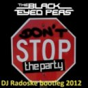The Black Eyes Peas - Dont stop the party (DJ Radoske bootleg 2012)
