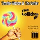 Timothy Wisdom & the Outlier - The Lollidrop