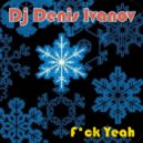 Dj Denis Ivanov - F*ck Yeah