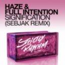 Haze & Full Intention - Signification (Sebjak Remix)