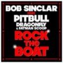 Bob Sinclar ft Pitbull, Dragonfly & Fatman Scoop -  Rock The Boat (Club Mix)