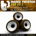 Manu Twister - Dance My Musik (Club Mix)