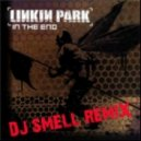 Linkin Park - In The End (Dj Smell Remix)